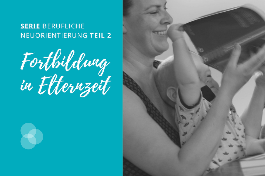 Fortbildung in Elternzeit – Anne mit Milo